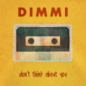 Don't Think About You by Dimmi