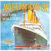 And The Band Played On - Music Played On The Titanic by Thomas Füri