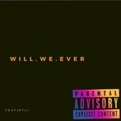 Will We Ever by Ydlambo
