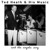 And the Angels Sing de Ted Heath and His Music
