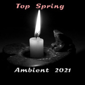 Top Spring Ambient 2021 by Various Artists