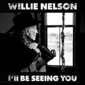 I'll Be Seeing You von Willie Nelson