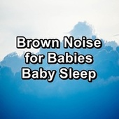 Brown Noise for Babies Baby Sleep by Granular