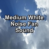 Medium White Noise Fan Sound by White Noise Meditation (1)