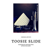Toosie Slide (Featuring jazz musicians from all over the world!) von Various Artists