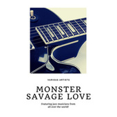 Monster Savage Love (Featuring jazz musicians from all over the world!) by Various Artists