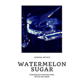 Watermelon Sugar (Featuring jazz musicians from all over the world!) by Various Artists