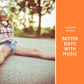 Better Days with Music by Various Artists