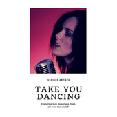 Take you Dancing (Featuring jazz musicians from all over the world!) by Various Artists