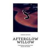 Afterglow Willow (Featuring jazz musicians from all over the world!) by Various Artists