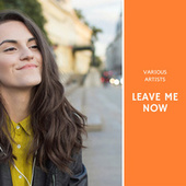 Leave me now by Various Artists