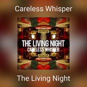 Careless Whisper von The Living Night