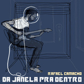 Da Janela Pra Dentro by Rafael Camacho
