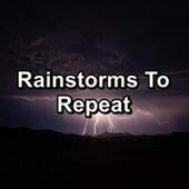 Rainstorms To Repeat by Sounds Of Nature