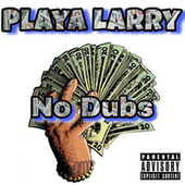 No Dubs by Playa Larry