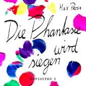 Die Phantasie wird siegen - Revisited I von Max Prosa