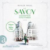 Das Savoy - Geheimnisse einer Familie - Die SAVOY-Saga, Band 3 (Ungekürzt) von Maxim Wahl