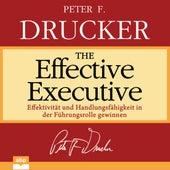 The Effective Executive - Effektivität und Handlungsfähigkeit in der Führungsrolle gewinnen (Ungekürzt) by Peter