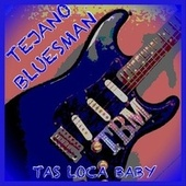 Tas Loca Baby de Tejano Bluesman