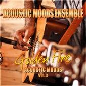 Golden Fire – Acoustic Moods Vol. 3 by Acoustic Moods Ensemble