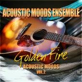 Golden Fire – Acoustic Moods Vol. 2 by Acoustic Moods Ensemble