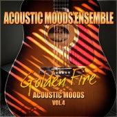 Golden Fire – Acoustic Moods Vol. 4 by Acoustic Moods Ensemble