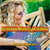 Save the Last Dance – Acoustic Summer Vol. 3 by Acoustic Moods Ensemble