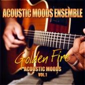 Golden Fire – Acoustic Moods Vol. 1 by Acoustic Moods Ensemble
