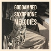 Goddamned Saxophone Melodies de Various Artists