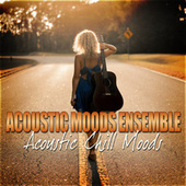Acoustic Chill Moods by Acoustic Moods Ensemble