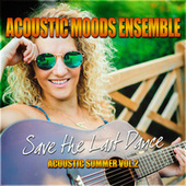 Save the Last Dance – Acoustic Summer Vol. 2 by Acoustic Moods Ensemble