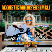 Save the Last Dance – Acoustic Summer Vol. 1 by Acoustic Moods Ensemble