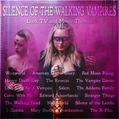Silence of the Walking Vampires – Dark TV and Movie Themes by Various Artists