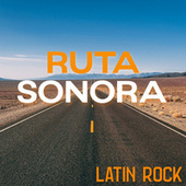 Ruta Sonora: Latin Rock by Various Artists
