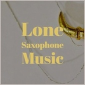 Lone Saxophone Music by Various Artists