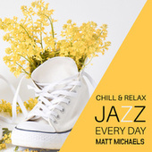 Chill & Relax Jazz Every Day by Matt Michaels