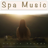 Spa Music: Nature Sounds and Music For Spa, Massage Music, Yoga Music, Meditation Music, Healing, Wellness and Mindfulness by S.P.A