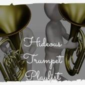 Hideous Trumpet Playlist von Various Artists