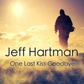 One Last Kiss Goodbye by Jeff Hartman