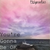 You're Gonna Be Ok von Melquiades