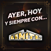Ayer, Hoy Y Siempre Con… Grupo Limite by Grupo Limite