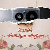 Turkish Nostalgia Mixtape by Various Artists