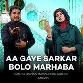 Aa Gaye Sarkar Bolo Marhaba by Matee ul Hasnain