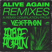 ALIVE AGAIN (REMIXES) by Vextron