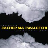 3acher Ma Twalefchi by Dropaholics