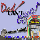 Dad Can't Sing! Classic Songs For Dad To Destroy  - Volume 1 de Various Artists