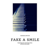 Fake a Smile (Featuring jazz musicians from all over the world!) by Various Artists