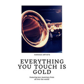 Everything you touch is Gold (Featuring jazz musicians from all over the world!) von Various Artists