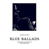 Blue Ballads (Featuring jazz musicians from all over the world!) by Various Artists
