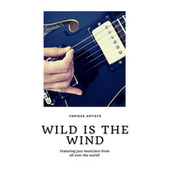 Wild is the Wind (Featuring jazz musicians from all over the world!) von Various Artists